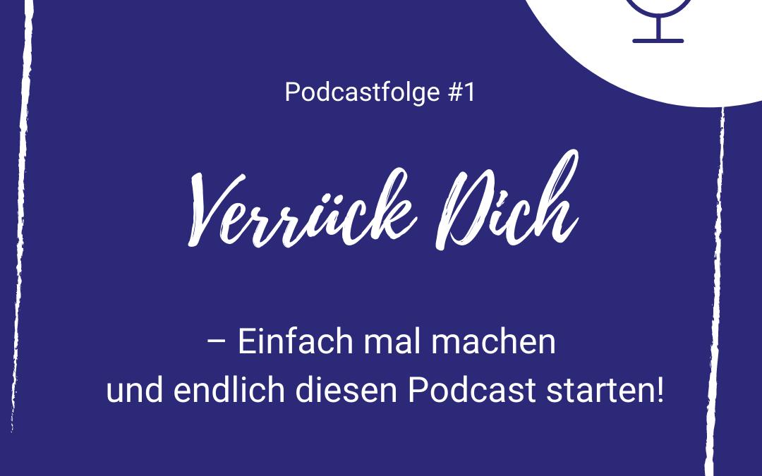 Folge 1: Verrück Dich – Einfach mal machen und endlich diesen Podcast starten!